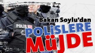 Polislere Bakan Soylu'dan Müjde