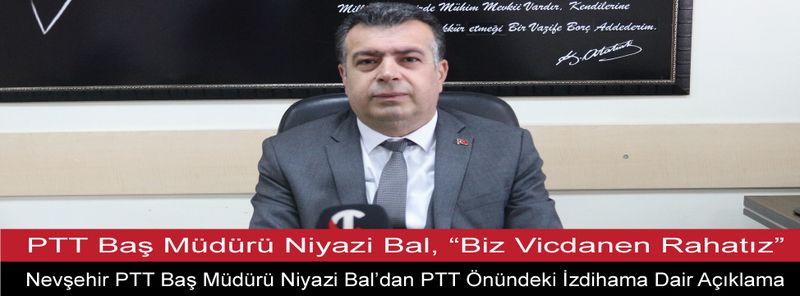 """PTT Baş Müdürü Niyazi Bal, """"Biz Vicdanen Rahatız"""""""