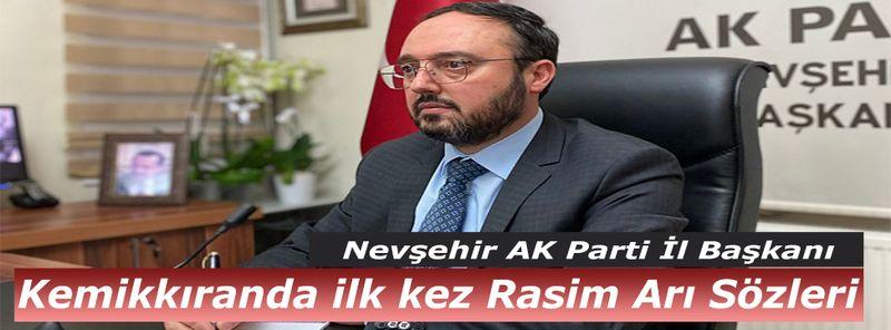 AK Parti İl Başkanı Kemikkıran'dan İlk Kez Rasim Arı Sözleri