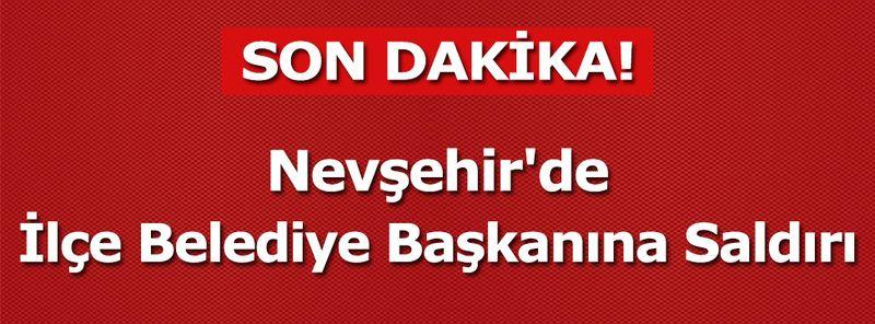 Nevşehir'de İlçe Belediye Başkanına Saldırı