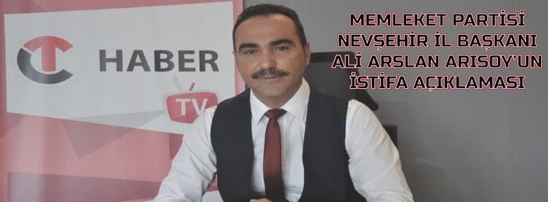 Memleket Partisi Nevşehir İl Başkanı Ali Arslan Arısoy'un İstifa Açıklaması
