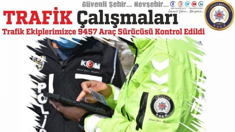 Nevşehir'de 1 Haftada 9457 Araç Sürücüsü Kontrol Edildi!