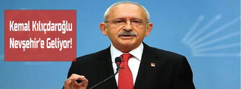 Kemal Kılıçdaroğlu Nevşehir'e Geliyor
