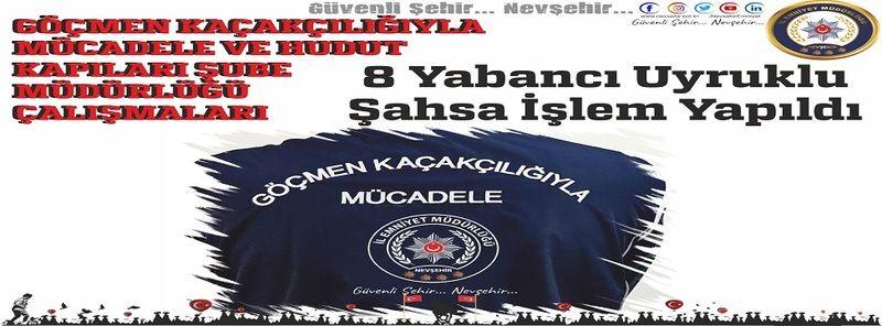 Nevşehir Emniyeti Tarafından 8 Yabancı Uyruklu Şahsa İşlem