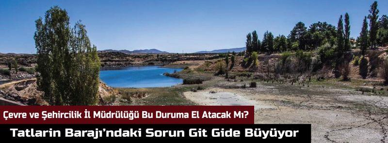 Çevre ve Şehircilik İl Müdürlüğü Tatlarin Barajı'ndaki Soruna Ne Diyecek?