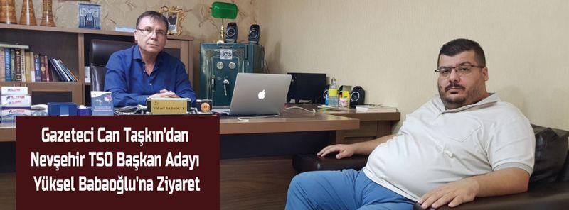 Gazeteci Can Taşkın'dan Nevşehir TSO Başkan Adayı Babaoğlu'na Ziyaret