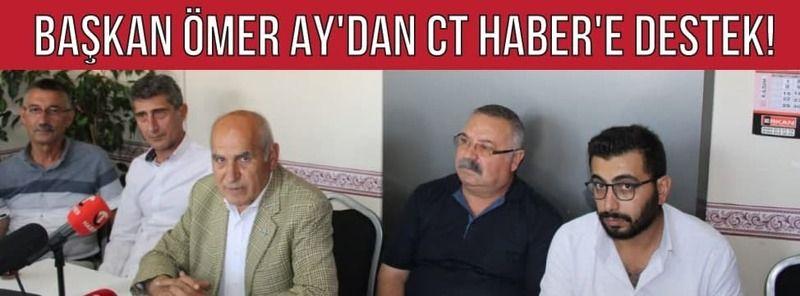 Başkan Ömer Ay'dan CT Haber'e Destek!