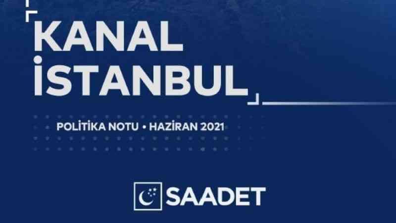 """Saadet Partisi: """"Kanal İstanbul bütçesiyle geçim derdi son bulabilir"""""""