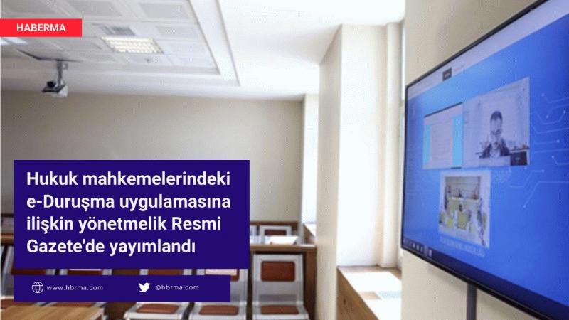 Hukuk mahkemelerindeki e-Duruşma uygulamasına ilişkin yönetmelik Resmi Gazete'de yayımlandı