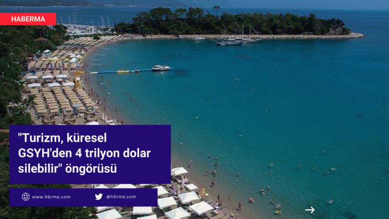 """""""Turizm, küresel GSYH'den 4 trilyon dolar silebilir"""" öngörüsü"""