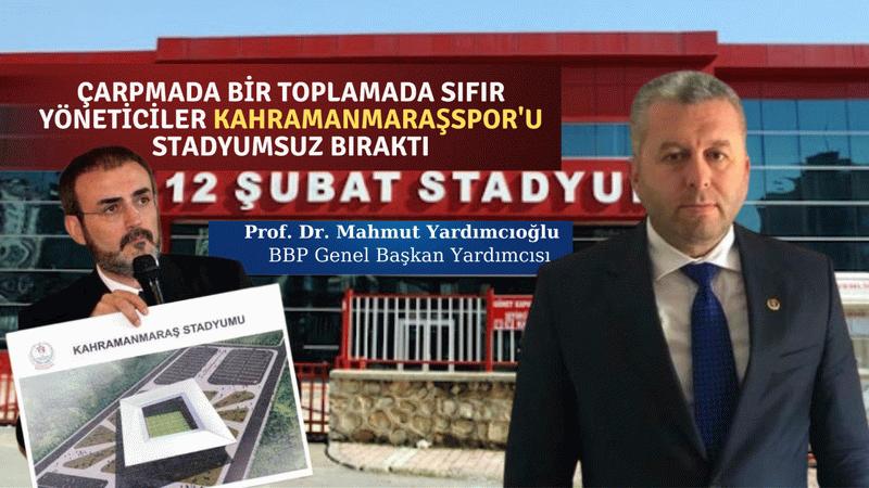 ''Çarpmada bir toplamada sıfır yöneticiler Kahramanmaraşspor'u stadyumsuz bıraktı''