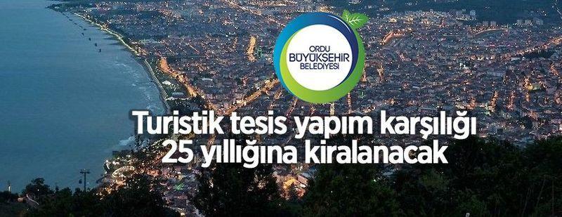 Ordu Büyükşehir Belediyesi turistik tesis alanı kiraya verecek!