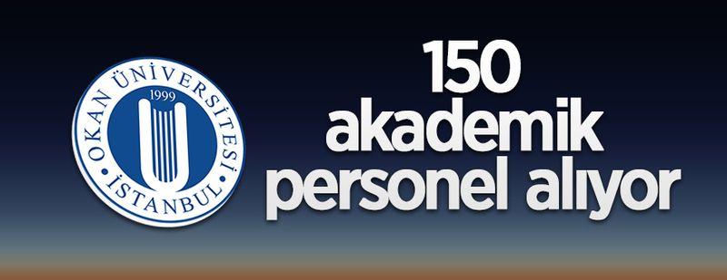 İstanbul Okan Üniversitesi 150 öğretim üyesi alacak!
