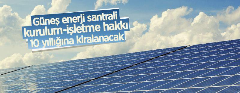 Güneş enerji santrali kurulum-işletme hakkı 10 yıllığına kiralanacak