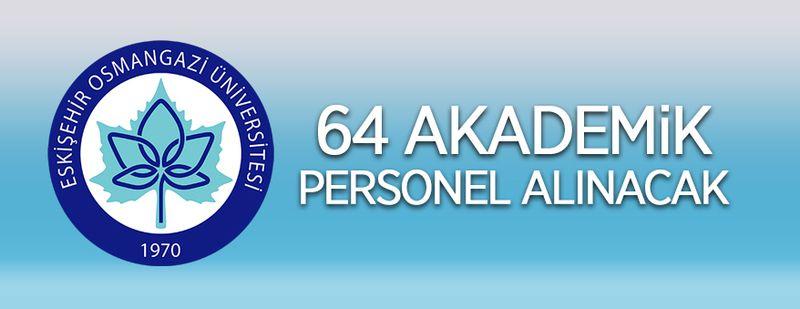Eskişehir Osmangazi Üniversitesi 64 öğretim üyesi alacak