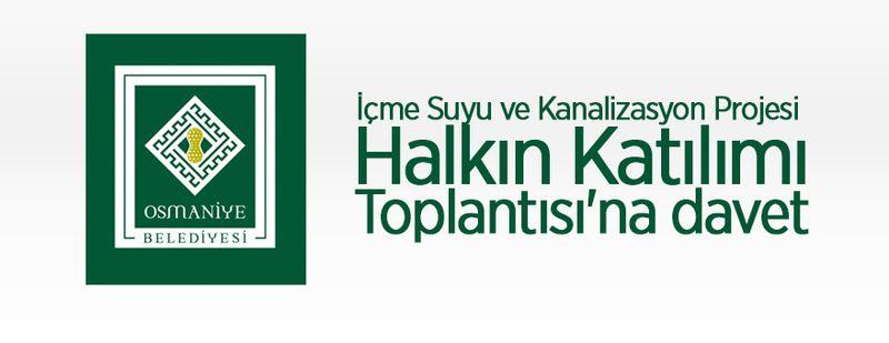 Osmaniye (Merkez) İçme Suyu ve Kanalizasyon Projesi Halkın Katılımı Toplantısı'na davet