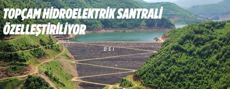 Topçam Hidroelektrik Santrali Özelleştiriliyor
