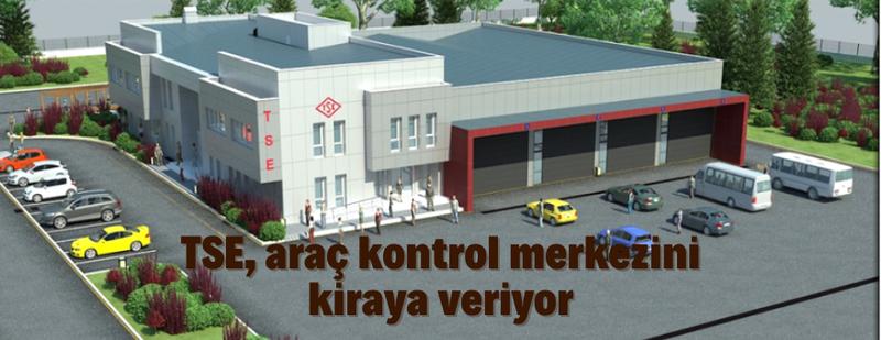 TSE araç kontrol merkezi kiraya verilecek