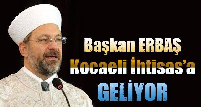 Başkan Erbaş Kocaeli İhtisas'a Geliyor