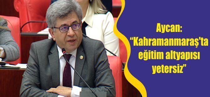 """Aycan: """"Kahramanmaraş'ta eğitim altyapısı yetersiz"""""""