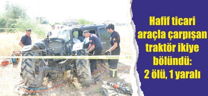 Hafif ticari araçla çarpışan traktör ikiye bölündü: 2 ölü, 1 yaralı