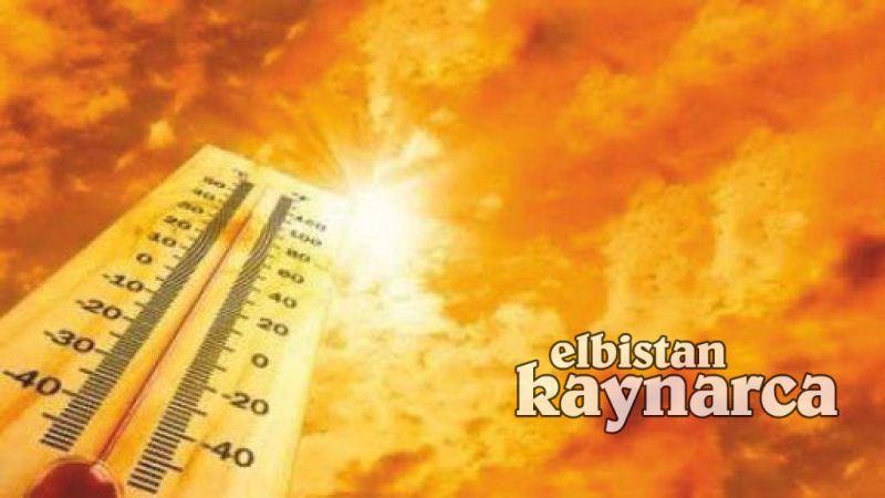 Çöl sıcakları Elbistan'ı etkisi altına alacak