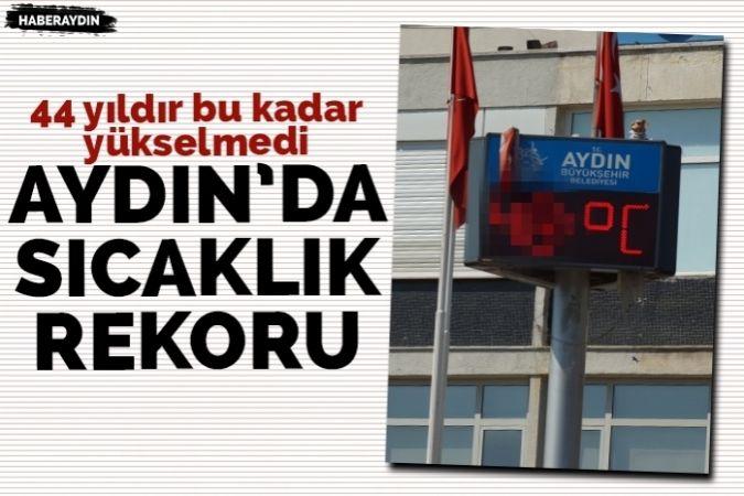 Aydın'da 44 yıllık sıcaklık rekoru kırıldı