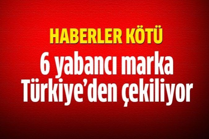 6 marka daha Türkiye'den çekilecek