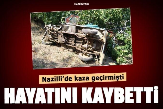 Nazilli'deki kazada ağır yaralanan Özdün Üretmen hayatını kaybetti