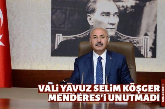 Vali Köşger, Adnan Menderes'i unutmadı