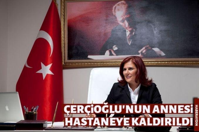 Başkan Çerçioğlu'nun annesi hastaneye kaldırıldı