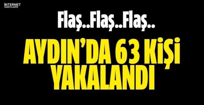 Aydın'da 63 kişi yakalandı