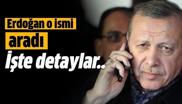 Erdoğan o ismi aradı