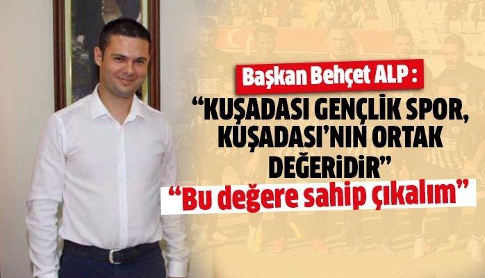 """Başkan Behçet ALP : """"Kuşadasıspor demek Kuşadası demektir"""""""