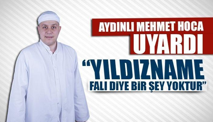 Aydınlı Mehmet Hoca uyardı