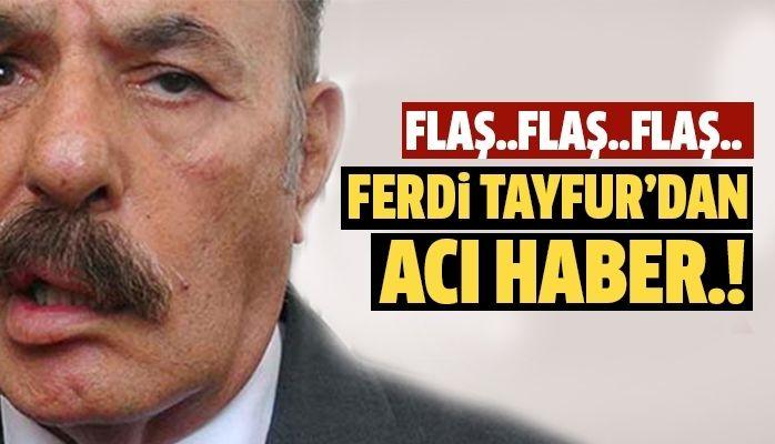Ferdi Tayfur'dan üzen haber