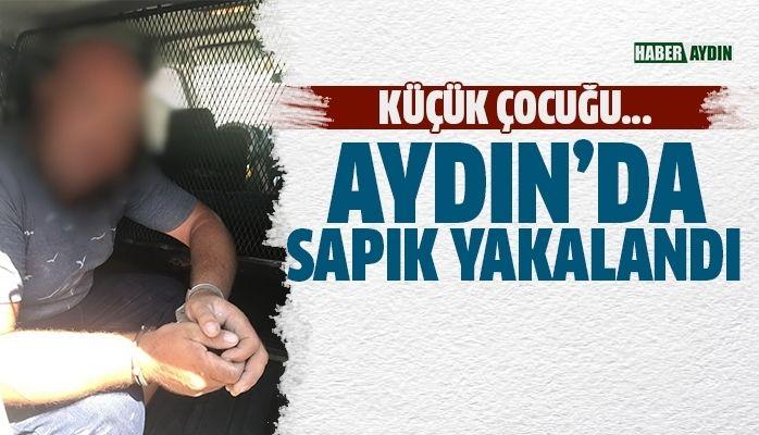 Aydın'da sapık yakalandı