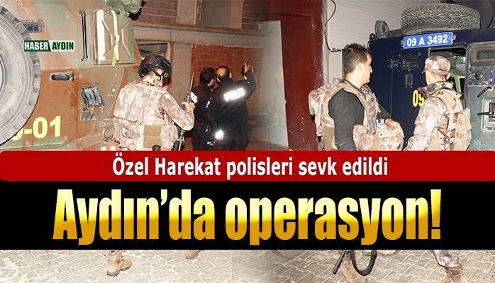 Aydın'da gece yarısı operasyonu