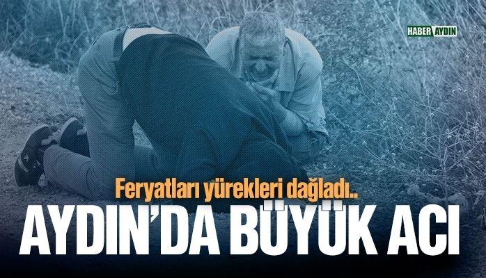 Aydın'da büyük acı.. Yürekleri dağladı..