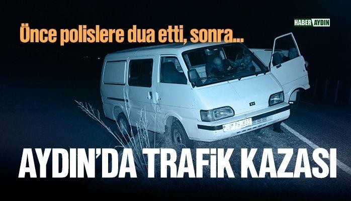 Aydın'da trafik kazası.. Önce dua sonra…