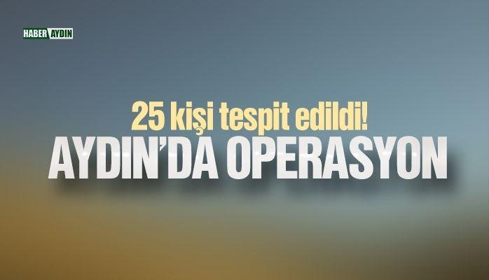 Aydın'da operasyon.. 25 kişi tespit edildi!