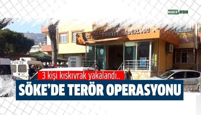 Söke'de terör operasyonu.. 3 kişi kıskıvrak yakalandı