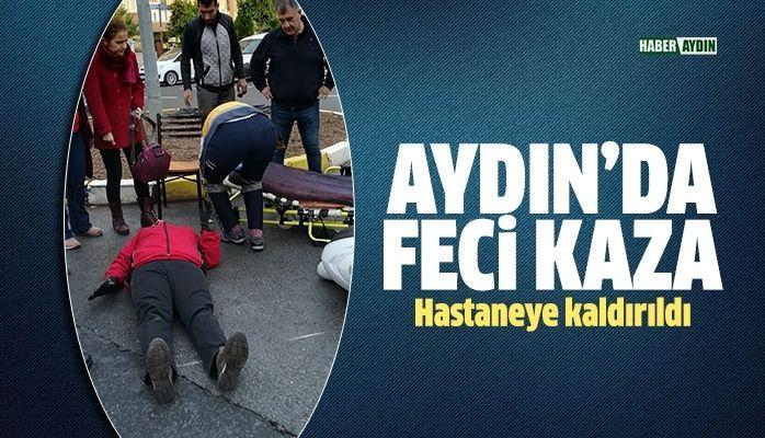 Aydın'da feci kaza.. Hastaneye kaldırıldı