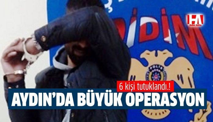 Aydın'da operasyon.. 6 kişi tutuklandı!