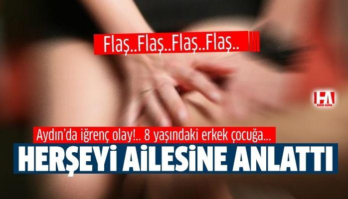 Aydın'da iğrenç olay.. 8 yaşındaki erkek çocuğa cinsel istismar