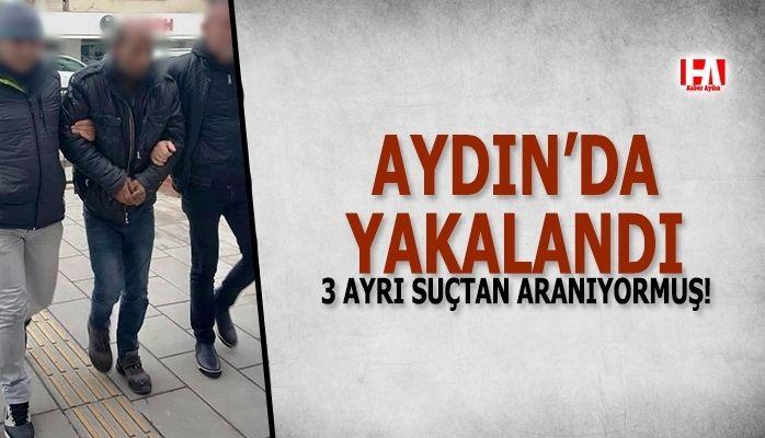 Aydın'da yakalandı.. 3 ayrı suçtan aranıyormuş!