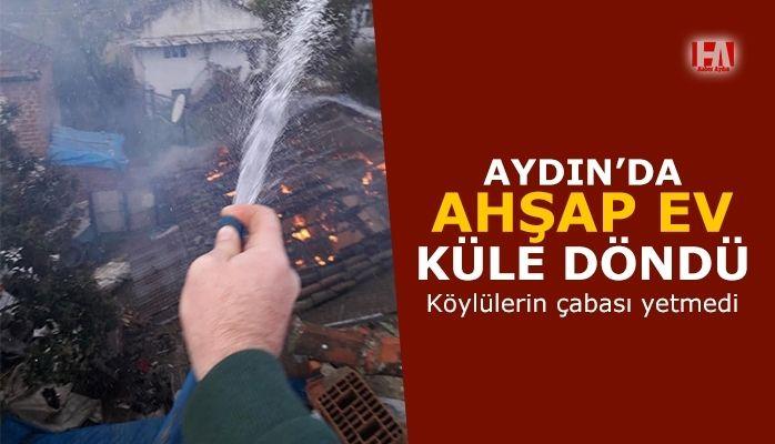 Aydın'da ahşap ev küle döndü