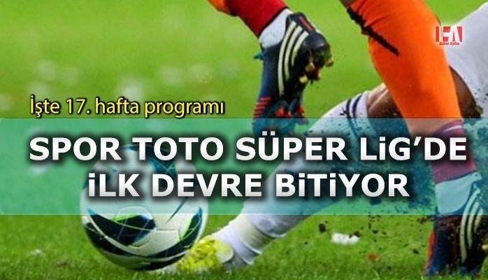 Spor Toto Süper Lig'de ilk devre bitiyor