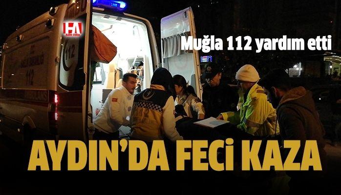 Aydın'da feci kaza.. Muğla 112 yardım etti
