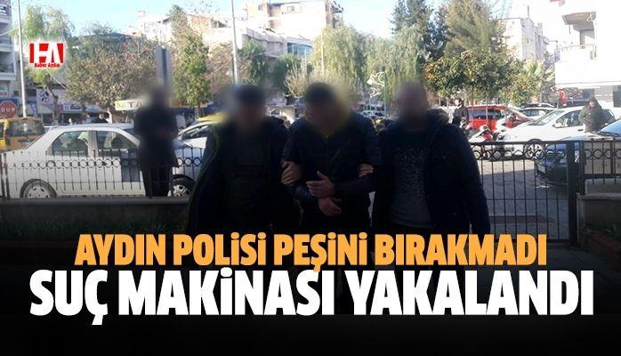 Aydın polisi peşini bırakmadı, suç makinası yakalandı